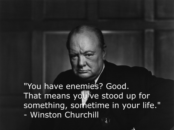 winston churchill quote, you have enemies