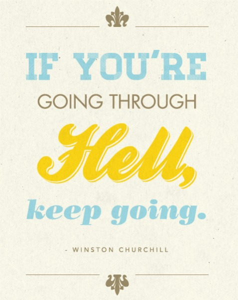 winston churchill quote, going through hell