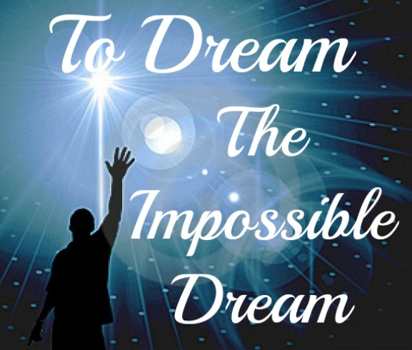 dream the impossible dream, reach for the stars, fight for your future