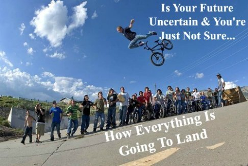 comfort & encouragement quote, future quote, funny bike picture, funny landing