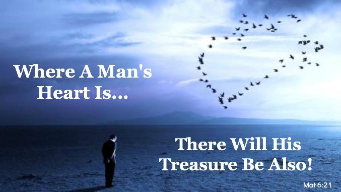 Mat. 6:21, where a man's heart is