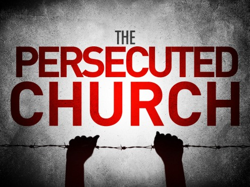 christian persecution, the persecuted church