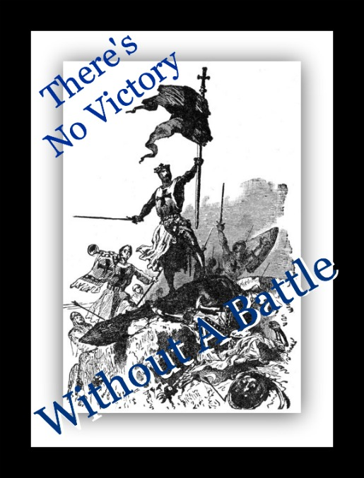 there's no victory without a battle, quote, knight fighting, winning, victorious