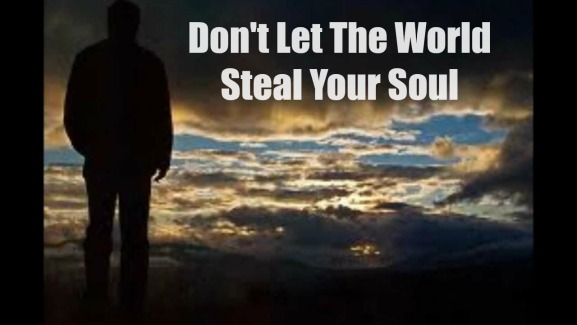 Don't Let The World Steal Your Soul