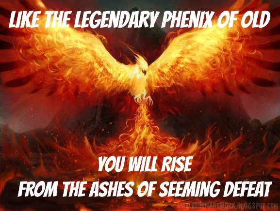 Phenix, rise from the ashes of defeat
