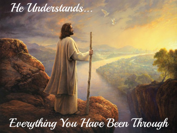 Jesus understands all you have been through