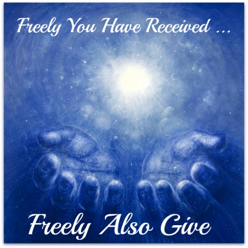 Matthew 10:8, Freely you have received; freely give.