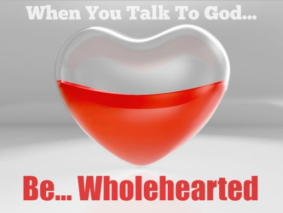 Wholehearted Prayer