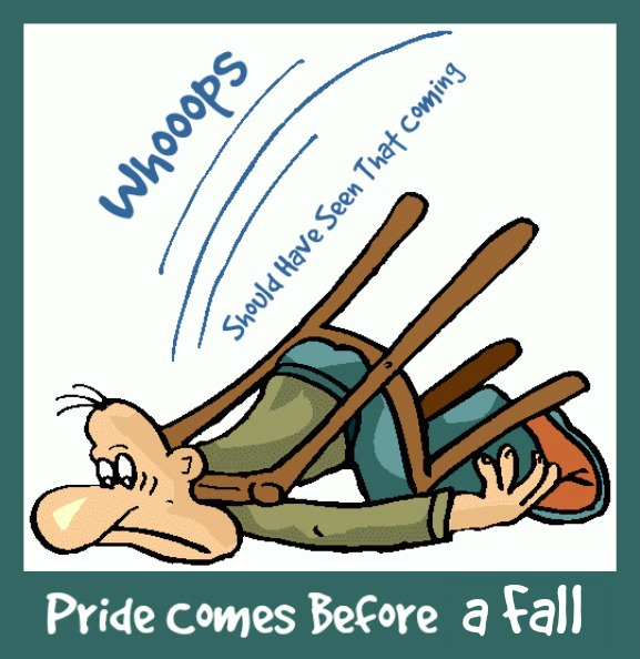 Proverbs 16:18, pride comes before a fall