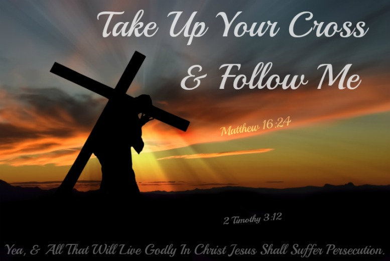 Matthew 16:24, take up your cross and follow me