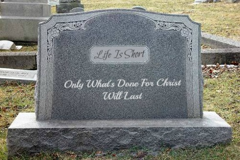 Life Is Short, Tombstone, Only Whats Done For Christ Will Last