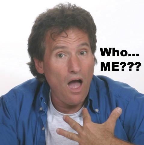 Who me?, you calling me?
