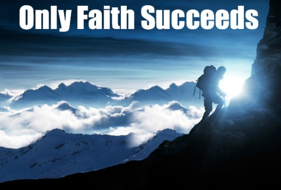 Only Faith Succeeds