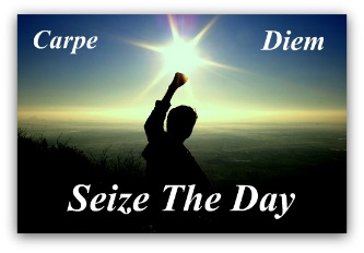 carpe diem, seize the day, opportunity, do something