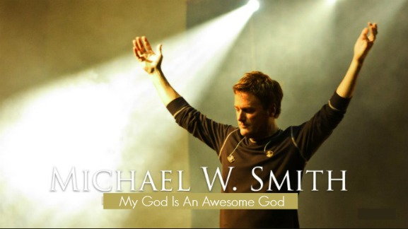 Michael W. Smith, My God Is An Awesome God