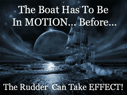 the boat has to be in motion before the rudder can take effect