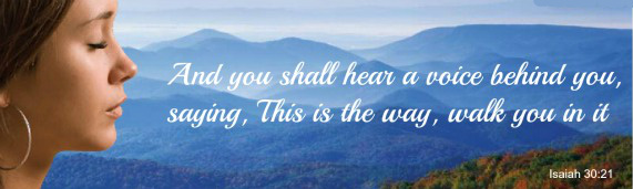 isaiah 30:21, you will hear a voice saying this is the way
