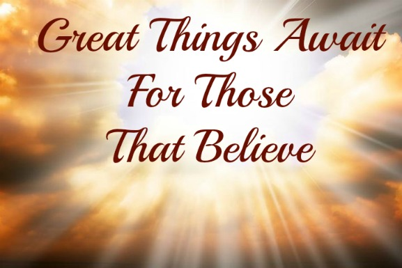 great things await those that believe
