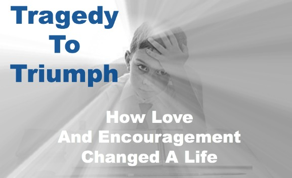 tragedy to triumph, love & encouragement, quote