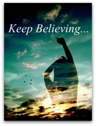 keep believing, keep trusting, keep going for god