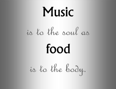 music quote, music is to the soul as food to the body