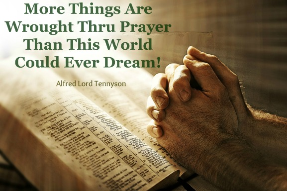 Alfred Lord Tennyson quote, more things are wrought through prayer