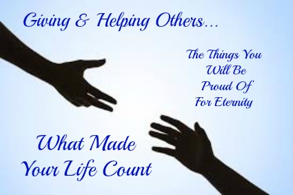 giving and helping others, making your life count