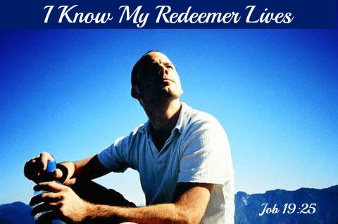 Job 19:25, I know my redeemer lives