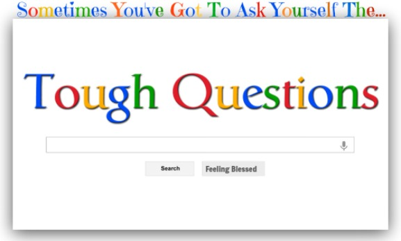 Tough Questions, Sometimes you've got to ask the tough questions, similar to google home page