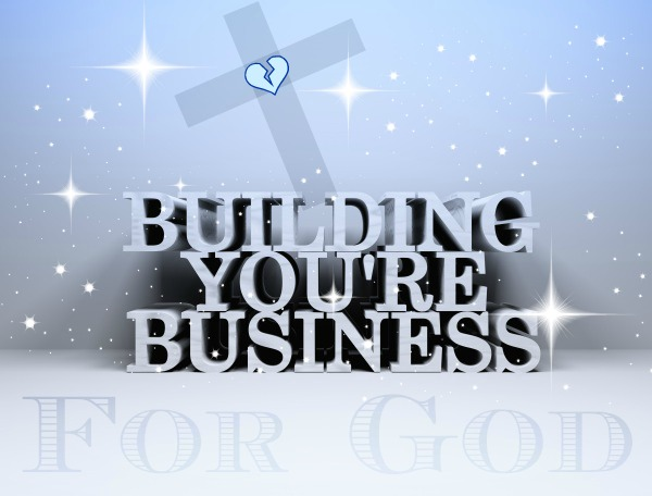 building a business for god