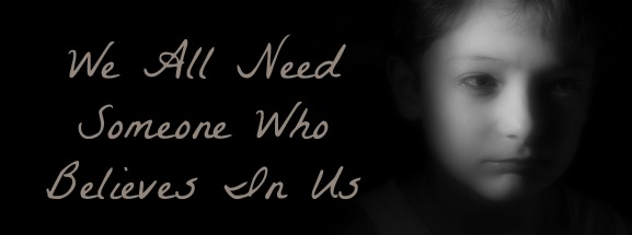 we all need someone to believe in us, believe quote
