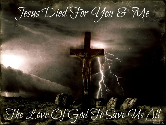 jesus died for you and me, quote, the love of god
