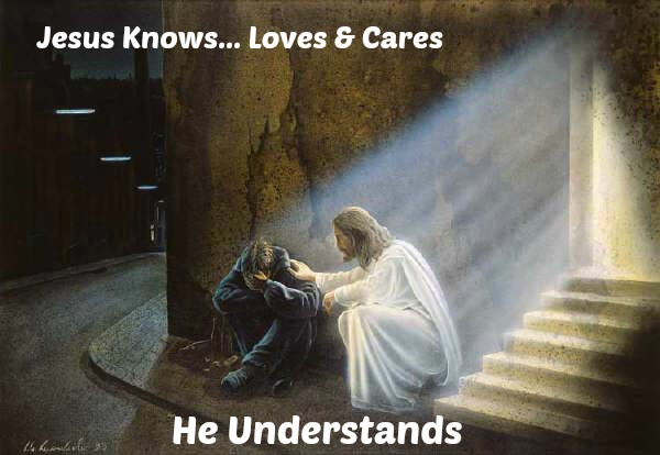 jesus knows, loves, cares, understands