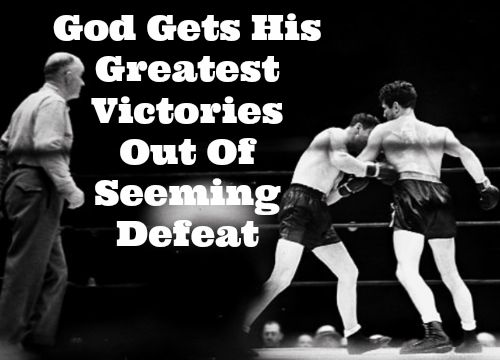 God Gets His Greatest Victories Out Of Seeming Defeat