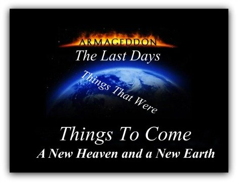 Armageddon, The Last Days, Bible Prophecy, new heaven & a new earth