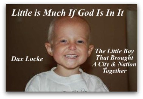 Dax Locke, childhood cancer, quote, little is much if god is in it
