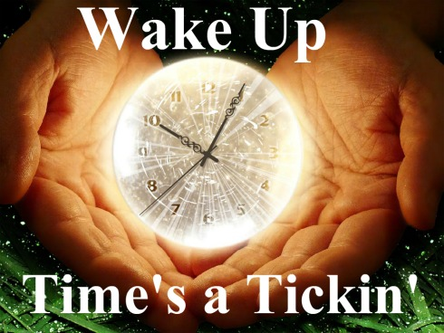 wake up, times a ticking, quote, clock, in hand