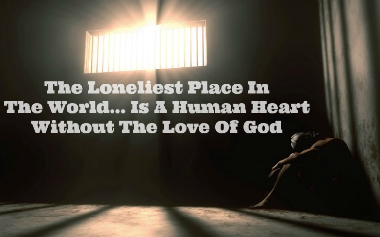 The loneliest place in the world is the heart without love