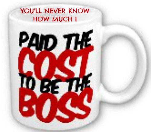 paid the cost to be the boss, quote, coffee mug, overcoming quote