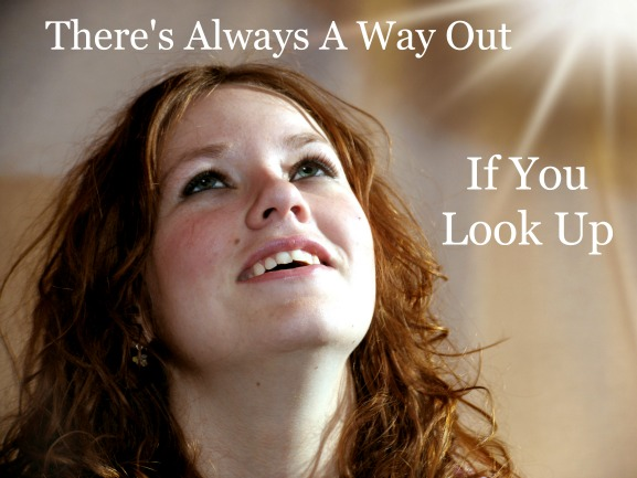 always a way out, look up, hope quote