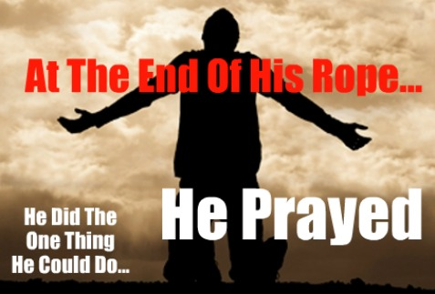 end of your rope, prayer, ask god for help, seek god,