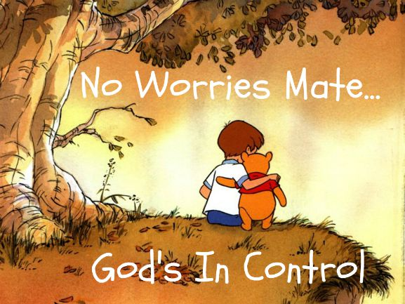 No Worries Mate, Trust God, Winnie The Pooh