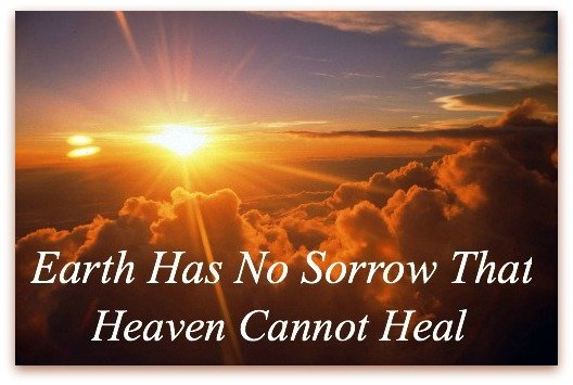 earth has no sorrow that heaven cannot heal