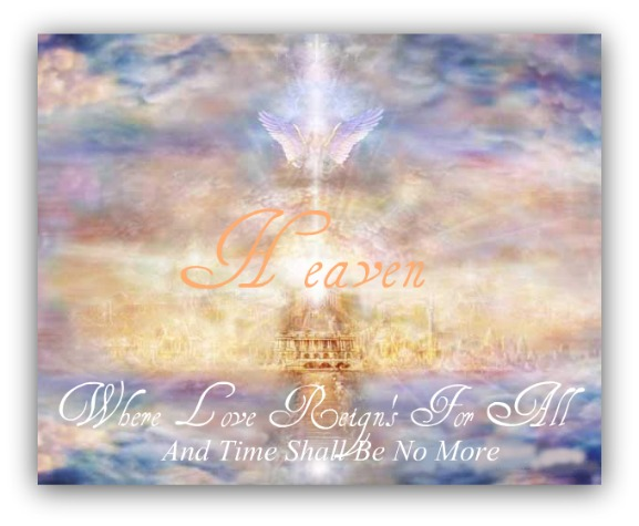 heaven where love reigns for all, time shall be no more