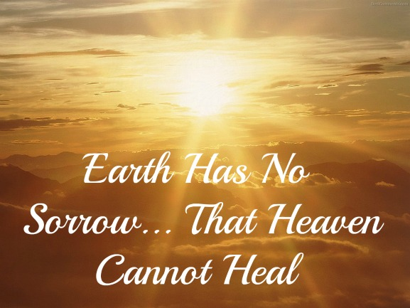 earth has no sorrow that heaven can not heal, heaven, quote