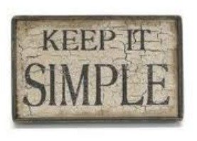 simple, keep it simple, uncomplicated, simple quote