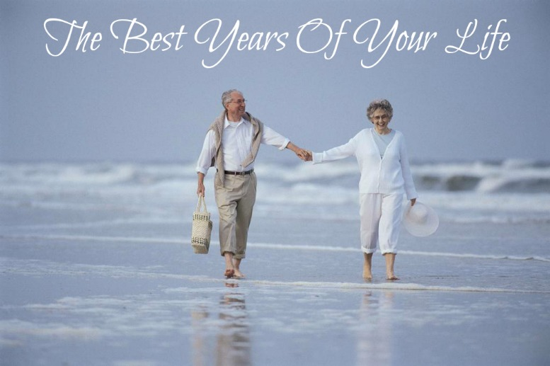 the best years of your life, growing older, aging with grace, quote