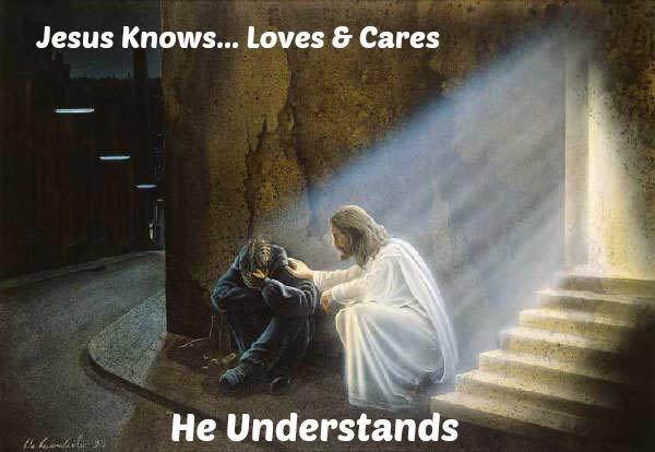 jesus knows, loves, cares, understands