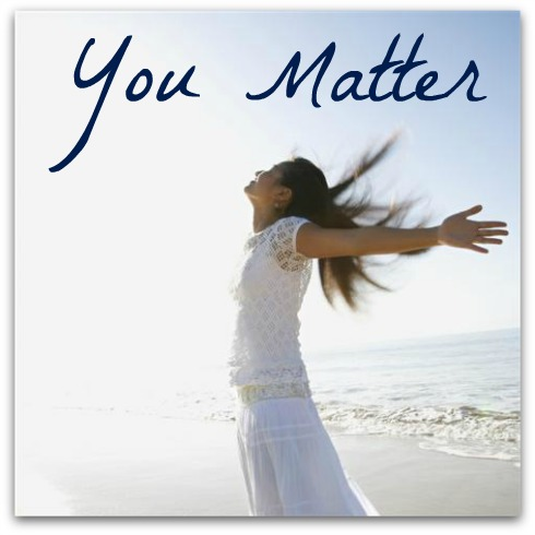 you matter, Confidence, You are Loved
